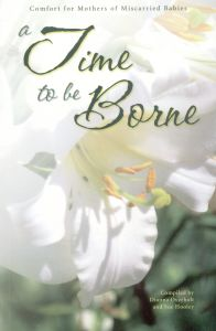 [A Time to Be Borne (by Dianna Overholt and Sue Hooley)]