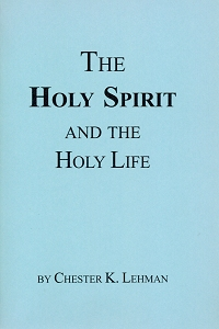 [The Holy Spirit and Holy Life (by Chester K. Lehman)]