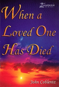 [When A Loved One Has Died (by John Coblentz)]